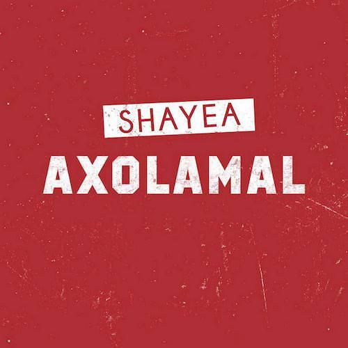 Shayea – Axolamal